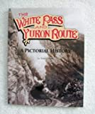 The White Pass and Yukon Route: A Pictorial History