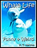 img - for Whale Life Funny & Weird Marine Mammals - Learn with Amazing Photos and Fun Facts About Whales and Marine Mammals (Funny & Weird Animals Series Book 8) book / textbook / text book
