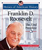 Franklin D. Roosevelt: The 32nd President (Heroes of American History) (0766026035) by Ford, Carin T.