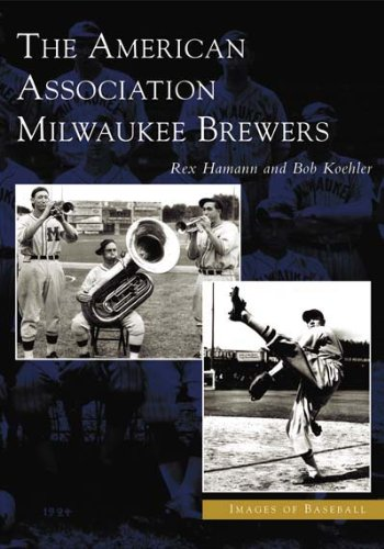 American Association Milwaukee Brewers,  The    (WI)  (Images of Baseball)