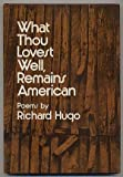 What Thou Lovest Well, Remains American: [Poems]