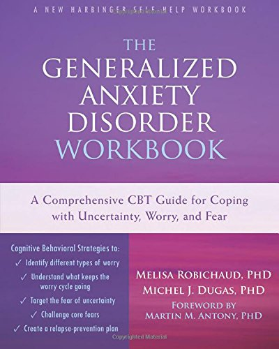 The Generalized Anxiety Disorder Workbook: A Comprehensive CBT Guide for Coping with Uncertainty, Worry, and Fear (New Harbinger Self-Help