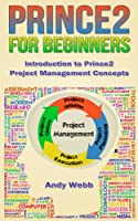 Prince2 for Beginners - Introduction to Prince2 Project Management Concepts (English Edition)