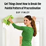 Get Things Done!: How to Break the Painful Pattern of Procrastination | Guy Finley