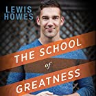 The School of Greatness: A Real-World Guide to Living Bigger, Loving Deeper, and Leaving a Legacy Hörbuch von Lewis Howes Gesprochen von: Lewis Howes