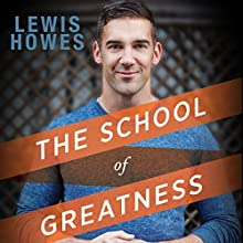 The School of Greatness: A Real-World Guide to Living Bigger, Loving Deeper, and Leaving a Legacy | Livre audio Auteur(s) : Lewis Howes Narrateur(s) : Lewis Howes