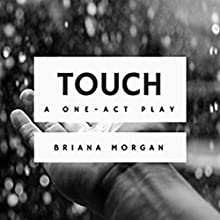 Touch: A One-Act Play Audiobook by Briana Morgan Narrated by Evan Harris