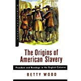 The Origins of American Slavery: Freedom and Bondage in the English Colonies (Hill and Wang Critical Issues)