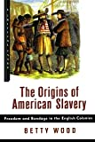The Origins of American Slavery: Freedom and Bondage in the English Colonies (Critical Issue)