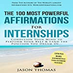 The 100 Most Powerful Affirmations for Internship: Condition Your Mind to Perform Your Best & Land the Position You Dream Of   Jason Thomas