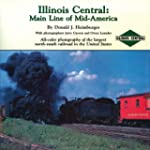 Illinois Central: Main Line of Mid-Am...