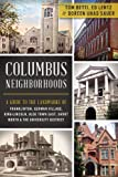 img - for Columbus Neighborhoods: A Guide to the Landmarks of Franklinton, German Village, King-lincoln, Olde Town East, Short North and the University District book / textbook / text book