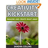 Creativity Kickstart : Imagine and Create Right Away [Rocket Booster] (Personal Transformation Series)