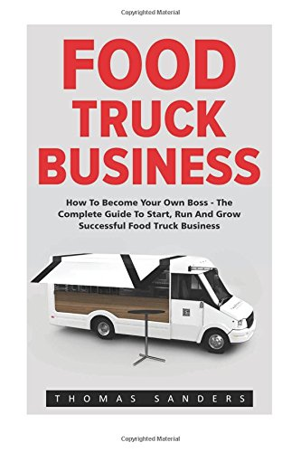 Food Truck Business: How To Become Your Own Boss - The Complete Guide To Start, Run And Grow Successful Food Truck Business (Food Truck, Passive Income, Truck Startup) (Food Lion Truck compare prices)