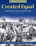 img - for Created Equal: A History of the United States, Brief Edition, Volume 1 (3rd Edition) book / textbook / text book