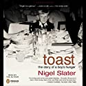 Toast: The Story of a Boy's Hunger (       UNABRIDGED) by Nigel Slater Narrated by Nigel Slater