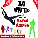 Zo White and the Seven Morphs: A Criminally Funny Fable (       UNABRIDGED) by Barbara Silkstone Narrated by Emily Gittelman