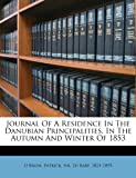 img - for Journal Of A Residence In The Danubian Principalities, In The Autumn And Winter Of 1853 book / textbook / text book