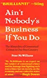 Aint Nobodys Business If You Do: The Absurdity of Consensual Crimes in Our Free Country