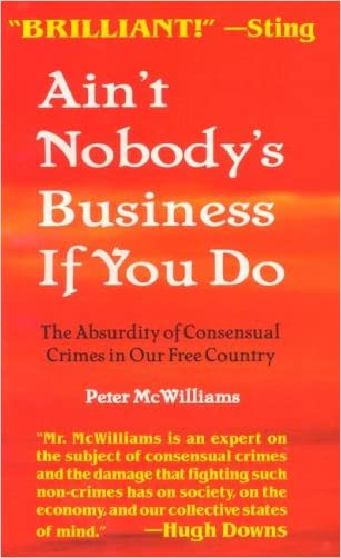 Ain't Nobody's Business If You Do: The Absurdity of Consensual Crimes in Our Free Country