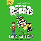 Robots Go Wild!: House of Robots 2 | James Patterson, Chris Grabenstein, Juliana Neufeld - illustrator