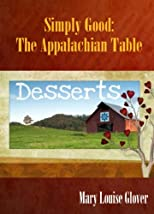 Dessert Recipes (Simply Good: The Appalachian Table Cookbook)
