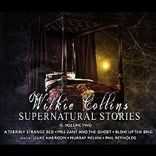 Wilkie Collins Supernatural Stories: Volume 2   Livre audio Auteur(s) : Wilkie Collins Narrateur(s) : Luke Harrison, Murray Melvin, Phil Reynolds