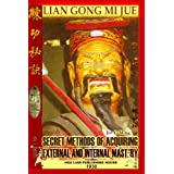 Lian Gong Mi Jue: Secret Methods Of Acquiring External And Internal Mastery ~ Jin Yi Ming