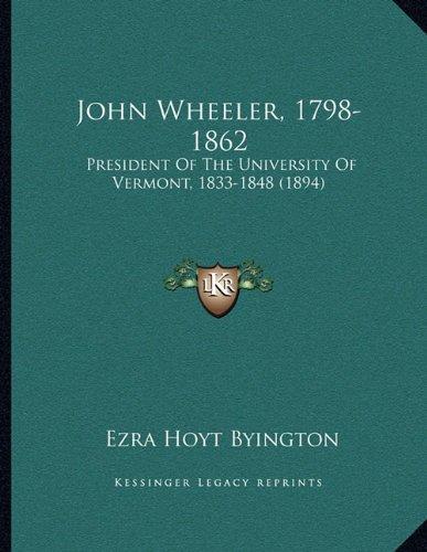 John Wheeler, 1798-1862: President of the University of Vermont, 1833-1848 (1894)