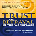 Trust and Betrayal in the Workplace: Building Effective Relationships in Your Organization | Dennis Reina,Michelle Reina