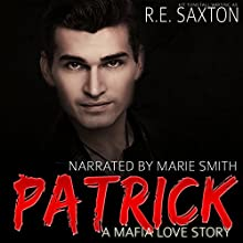 Patrick: A Mafia Love Story Audiobook by R.E. Saxton, Kit Tunstall Narrated by Marie Smith
