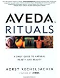 Aveda Rituals : A Daily Guide to Natural Health and Beauty