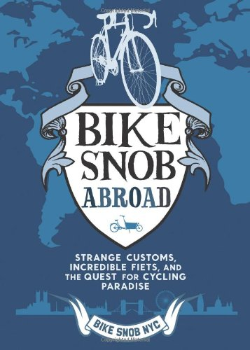 A Bike Snob Abroad: Strange customs, ncredible Fiets, and the QSuest for Cycling Paradise