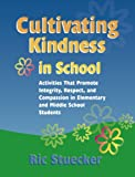 Cultivating Kindness in School: Activities That Promote Integrity, Respect, and Compassion in Elementary and Middle School Students (0878224858) by Ric Stuecker