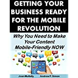 Getting Your Business Ready for the Mobile Revolution: Why You Need to Make Your Content  Mobile-Friendly NOW (Mobile Matters Book 9) ~ Joan Mullally