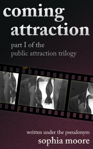 Coming Attraction: Part I of the Public Attraction Trilogy by Sophia Moore
