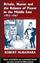 Britain, Nasser and the Balance of Power in the Middle East 1952-1967
