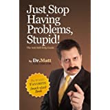 Just Stop Having Problems, Stupid! The Anti-Self-Help Guide