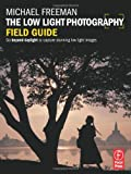 The Low Light Photography Field Guide: The essential guide to getting perfect images in challenging light (0240820800) by Freeman, Michael