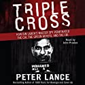 Triple Cross: How bin Laden's Master Spy Penetrated the CIA, the Green Berets, and the FBI (       UNABRIDGED) by Peter Lance Narrated by John Pruden
