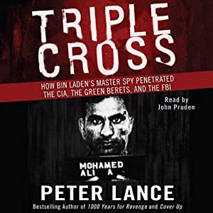Triple Cross: How bin Laden's Master Spy Penetrated the CIA, the Green Berets, and the FBI | [Peter Lance]