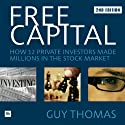 Free Capital: How 12 Private Investors Made Millions in the Stock (       UNABRIDGED) by Guy Thomas Narrated by Norman Gilligan