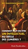 Comment peut-on �tre intellectuel au si�cle des lumi�res ? par Chaussinand-Nogaret