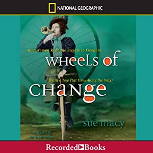Wheels of Change: How Women Rode the Bicycle to Freedom (with a Few Flat Tires along the Way) | [Sue Macy]
