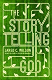The Storytelling God: Seeing the Glory of Jesus in His Parables