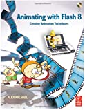 echange, troc Alex Michael - Animating With Flash 8: Creative Animation Techniques