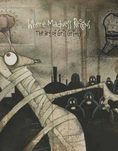 Where Madness Reigns : The Art of Gris Grimly by Gris Grimly (2008-06-02) PDF