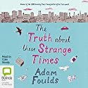 The Truth About These Strange Times Audiobook by Adam Foulds Narrated by Colin Moody