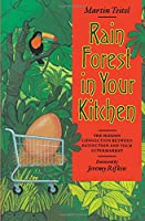 Rain Forest in Your Kitchen: The Hidden Connection Between Extinction And Your Supermarket