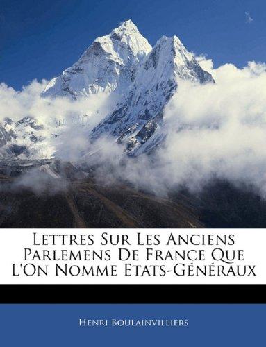 Lettres Sur Les Anciens Parlemens De France Que L'On Nomme Etats-Généraux